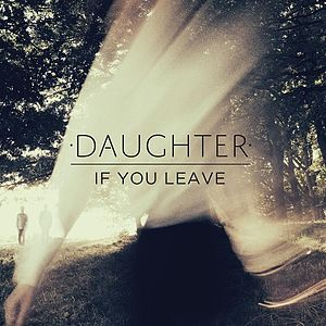 Daughter - If You Leave album cover